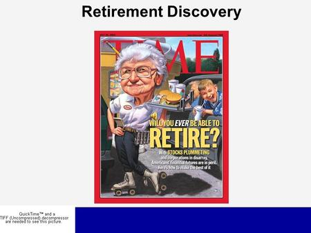 Retirement Discovery. An aging population The importance of the retirement market  Account consolidation  Change in client psychology  Shift away.