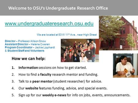 Welcome to OSU's Undergraduate Research Office How we can help: 1.Information sessions on how to get started. 2.How to find a faculty research mentor and.