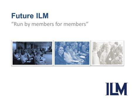 "Future ILM ""Run by members for members"". From Our heritage ILM was established in 1999 to provide individual legacy professionals with training services."