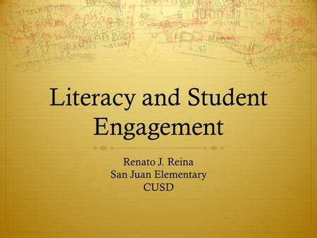 Literacy and Student Engagement Renato J. Reina San Juan Elementary CUSD.