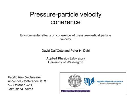 Pressure-particle velocity coherence Environmental effects on coherence of pressure–vertical particle velocity David Dall'Osto and Peter H. Dahl Applied.