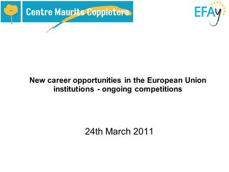 New career opportunities in the European Union institutions - ongoing competitions 24th March 2011.