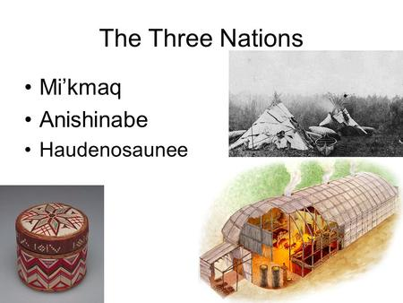 The Three Nations Mi'kmaq Anishinabe Haudenosaunee.