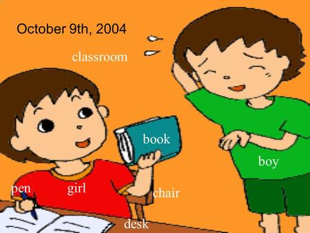 October 9th, 2004 classroom book boy pen girl chair desk.