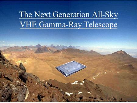 Gus Sinnis Asilomar Meeting 11/16/2003 The Next Generation All-Sky VHE Gamma-Ray Telescope.