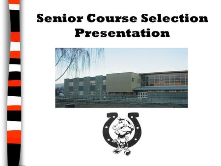 Senior Course Selection Presentation. Grade Requirements Presentation Show what you need to do in order to graduate i. Grad Requirements Quiz ii. Grad.