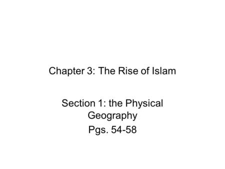 Chapter 3: The Rise of Islam Section 1: the Physical Geography Pgs. 54-58.