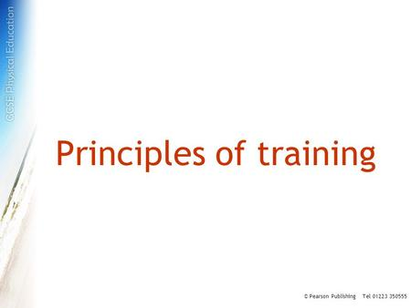 Principles of training © Pearson Publishing Tel 01223 350555.