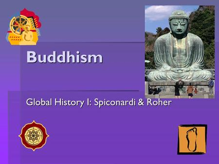 Buddhism Global History I: Spiconardi & Roher.  The Prophecy:  The Prophecy: At Siddhartha's birth it was predicted that he had the signs of a great.