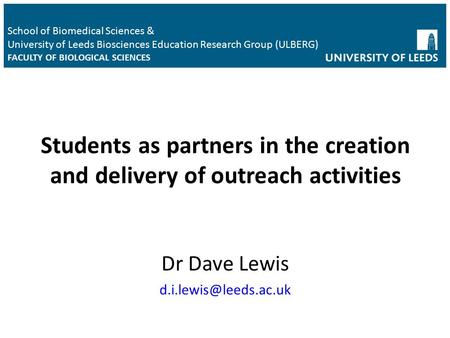 Students as partners in the creation and delivery of outreach activities Dr Dave Lewis School of Biomedical Sciences & University.