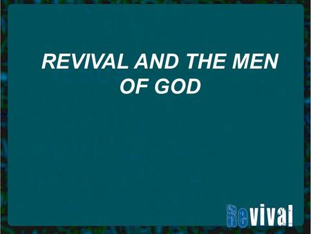 REVIVAL AND THE MEN OF GOD. I. GOD CALLS YOU TO BE HIS SPIRITUAL LEADER.