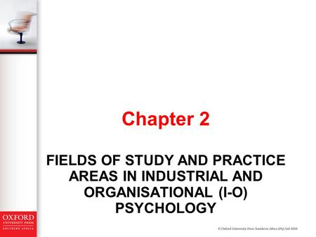 FIELDS OF STUDY AND PRACTICE AREAS IN INDUSTRIAL AND ORGANISATIONAL (I-O) PSYCHOLOGY Chapter 2.