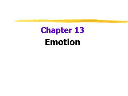 Chapter 13 Emotion.  Emotion  a response of the whole organism  physiological arousal  expressive behaviors  conscious experience.