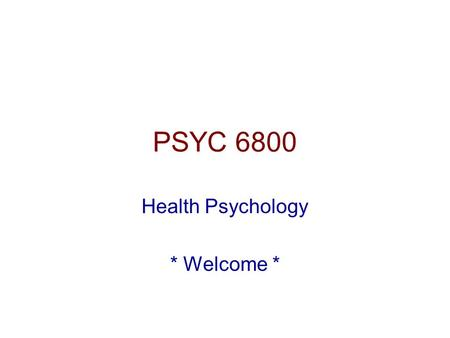 PSYC 6800 Health Psychology * Welcome *. Welcome to PSYC 6800 Health Psychology w/ Mike Hoerger Sign-up for a timeslot on the presentation sign-up sheet.