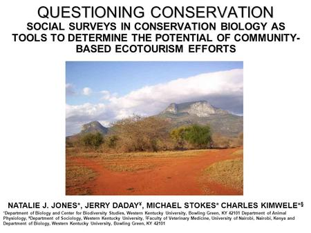 QUESTIONING CONSERVATION SOCIAL SURVEYS IN CONSERVATION BIOLOGY AS TOOLS TO DETERMINE THE POTENTIAL OF COMMUNITY- BASED ECOTOURISM EFFORTS NATALIE J. JONES*,