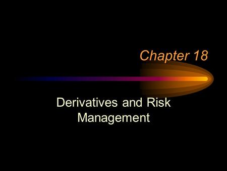 Chapter 18 Derivatives and Risk Management. Options A right to buy or sell stock –at a specified price (exercise price or strike price) –within a specified.