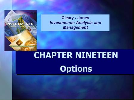 CHAPTER NINETEEN Options CHAPTER NINETEEN Options Cleary / Jones Investments: Analysis and Management.