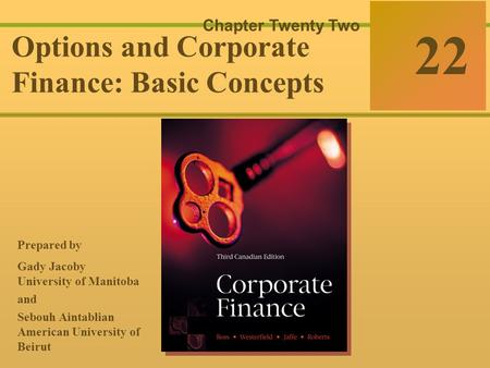 22-0 McGraw-Hill Ryerson © 2003 McGraw–Hill Ryerson Limited Corporate Finance Ross  Westerfield  Jaffe Sixth Edition 22 Chapter Twenty Two Options and.