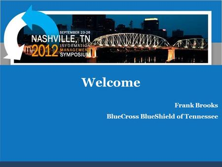 Welcome Frank Brooks BlueCross BlueShield of Tennessee.