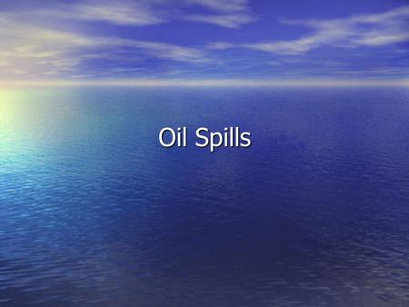 Oil Spills. Background Information Each year, millions of gallons of oil are released into the environment, either accidentally or intentionally. Each.