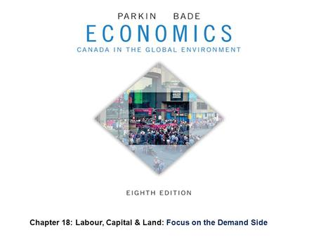 Chapter 18: Labour, Capital & Land: Focus on the Demand Side.