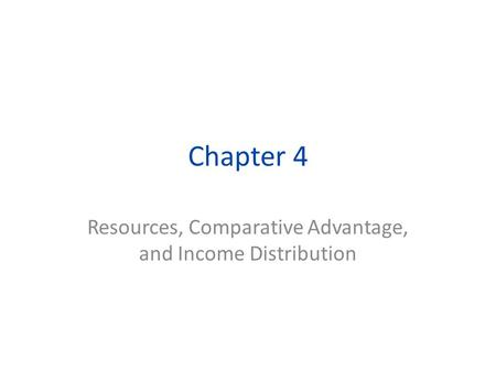Chapter 4 Resources, Comparative Advantage, and Income Distribution.