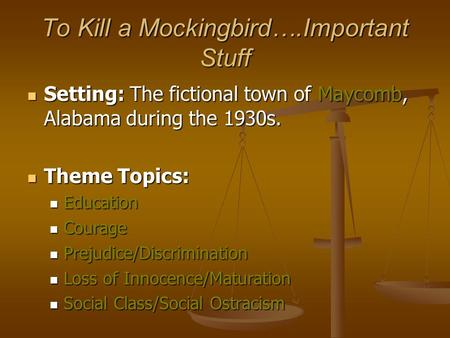 To Kill a Mockingbird….Important Stuff Setting: The fictional town of Maycomb, Alabama during the 1930s. Setting: The fictional town of Maycomb, Alabama.