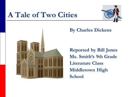 A Tale of Two Cities By Charles Dickens Reported by Bill Jones