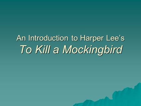 An Introduction to Harper Lee's To Kill a Mockingbird.