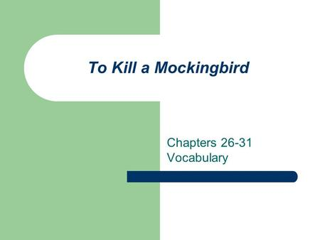 To Kill a Mockingbird Chapters 26-31 Vocabulary. alleged Adj./v. declared, but not proved.