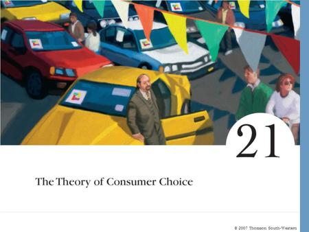 © 2007 Thomson South-Western. The Theory of Consumer Choice The theory of consumer choice addresses the following questions: –Do all demand curves slope.