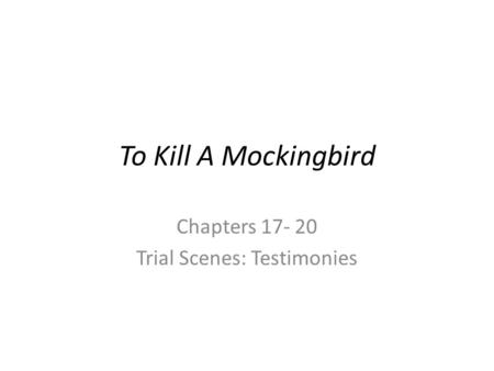 To Kill A Mockingbird Chapters 17- 20 Trial Scenes: Testimonies.