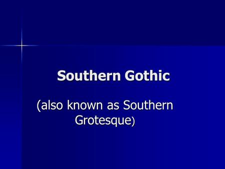 Southern Gothic (also known as Southern Grotesque )