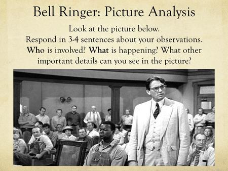 Bell Ringer: Picture Analysis Look at the picture below. Respond in 3-4 sentences about your observations. Who is involved? What is happening? What other.