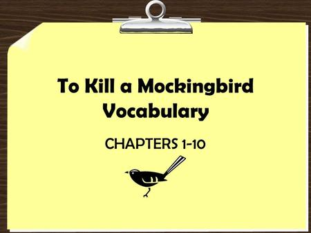 To Kill a Mockingbird Vocabulary CHAPTERS 1-10. apothecary DEFINITION A person who prepares drugs for medical use Part of Speech: noun SENTENCE The woman.