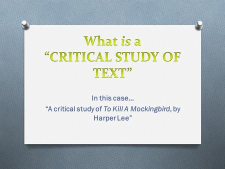 "In this case… ""A critical study of To Kill A Mockingbird, by Harper Lee"""