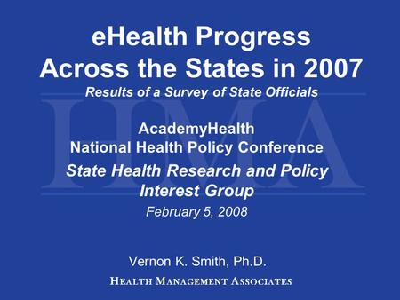 EHealth Progress Across the States in 2007 Results of a Survey of State Officials AcademyHealth National Health Policy Conference State Health Research.