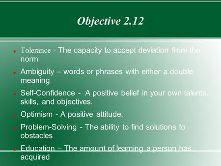Objective 2.12 Tolerance - The capacity to accept deviation from the norm Ambiguity – words or phrases with either a double meaning Self-Confidence - A.