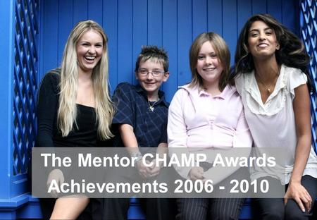 The Mentor CHAMP Awards Achievements 2006 - 2010.