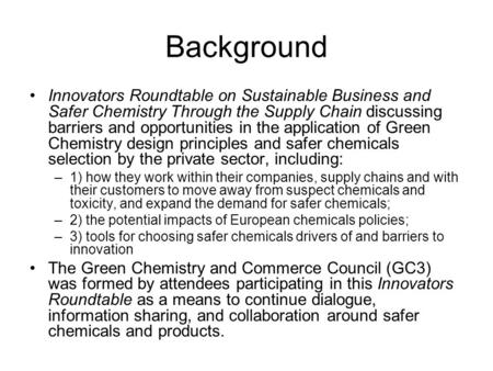 Background Innovators Roundtable on Sustainable Business and Safer Chemistry Through the Supply Chain discussing barriers and opportunities in the application.