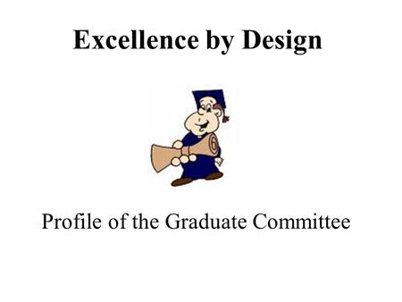 Excellence by Design Profile of the Graduate Committee.
