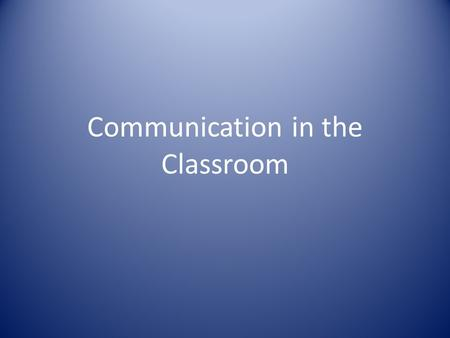 Communication in the Classroom. The Communication Process Source Audience Meaning Message Meaning ENCODEENCODE Field of Experience DECODEDECODE Context.