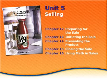Unit 5 Selling Chapter 12Preparing for the Sale Chapter 13Initiating the Sale Chapter 14Presenting the Product Chapter 15Closing the Sale Chapter 16Using.