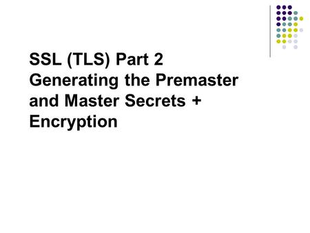 SSL (TLS) Part 2 Generating the Premaster and Master Secrets + Encryption.