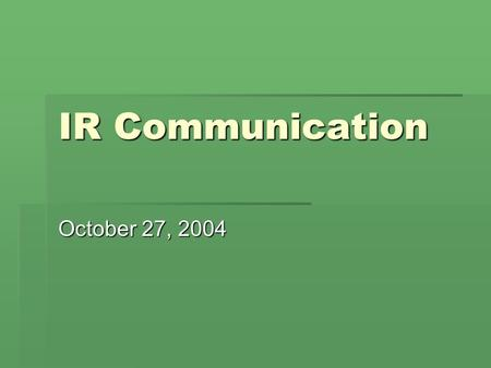 IR Communication October 27, 2004. Sources  Lindsay, Andy. IR Remote for the Boe- Bot. v 1.0 2004.