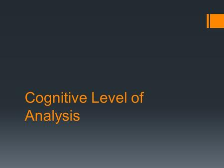 Cognitive Level of Analysis. Principles of Cognitive Level of Analysis 1.Mental processes guide behavior. 2.There is a biological basis for cognitive.