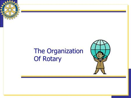 The Organization Of Rotary. 2 How many Rotary clubs are there? In how many counties? What is the current membership? How are clubs associated with Rotary.