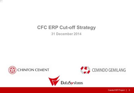 Ganda ERP Project | 0 CFC ERP Cut-off Strategy 31 December 2014.
