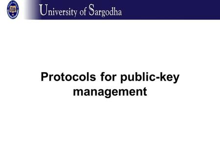 Protocols for public-key management. Key management –two problems Distribution of public keys (for public- key cryptography) Distribution of secret keys.