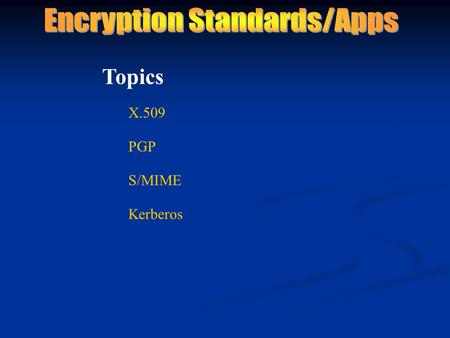 X.509 Topics PGP S/MIME Kerberos. Directory Authentication Framework X.509 is part of the ISO X.500 directory standard. used by S/MIME, SSL, IPSec, and.